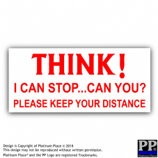 Think - I can stop, can you? Please keep your distance-Car,Van,Sign,Notice,Safety,Warning,Sticker